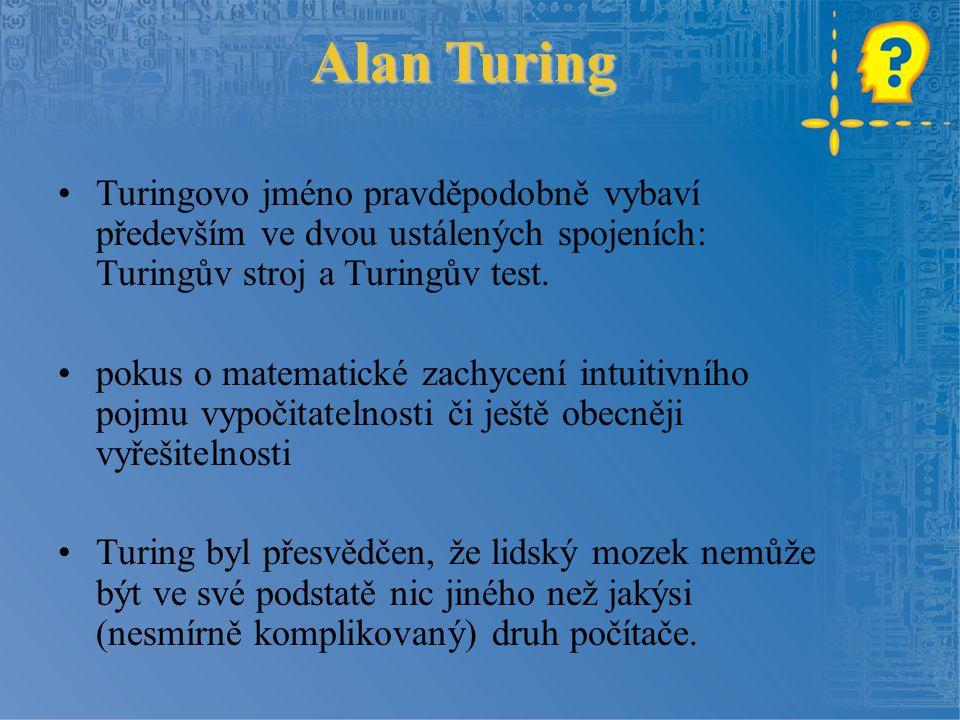 Alan Turing Turingovo jméno pravděpodobně vybaví především ve dvou ustálených spojeních: Turingův stroj a Turingův test.