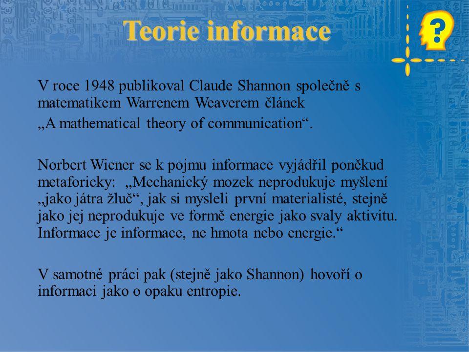 """Teorie informace V roce 1948 publikoval Claude Shannon společně s matematikem Warrenem Weaverem článek """"A mathematical theory of communication"""". Norbe"""
