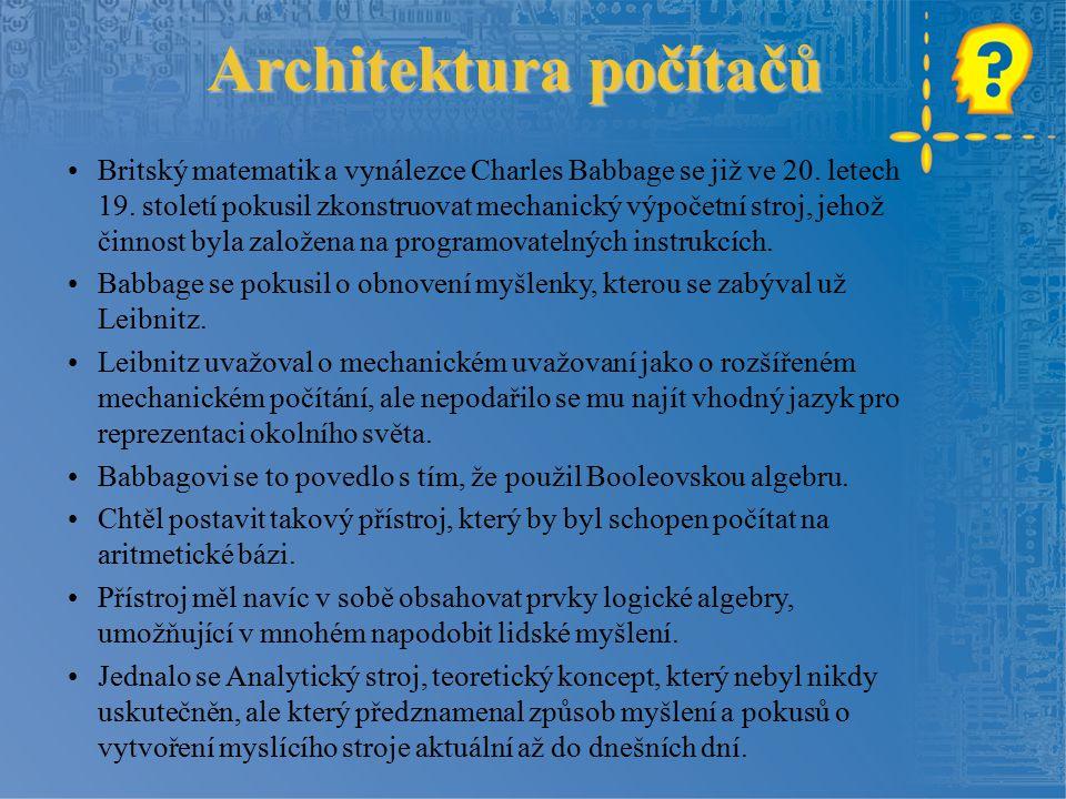 Architektura počítačů Britský matematik a vynálezce Charles Babbage se již ve 20.