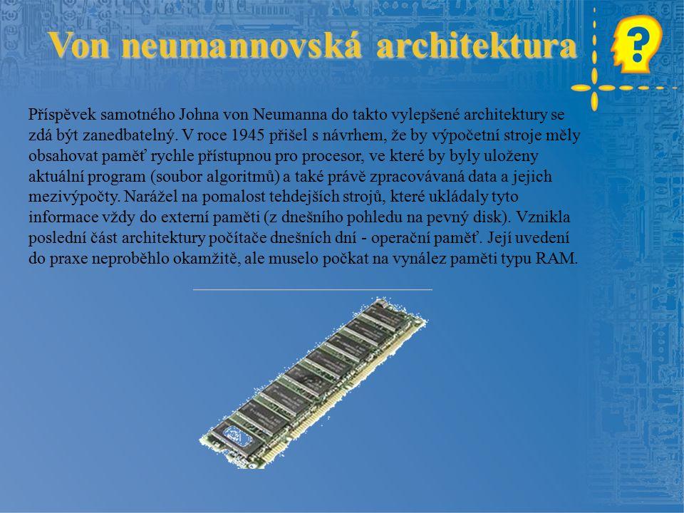 Von neumannovská architektura Příspěvek samotného Johna von Neumanna do takto vylepšené architektury se zdá být zanedbatelný.