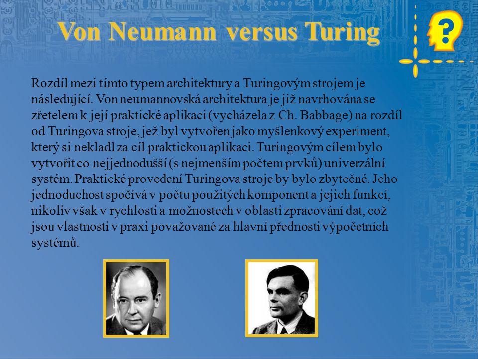 Von Neumann versus Turing Rozdíl mezi tímto typem architektury a Turingovým strojem je následující.