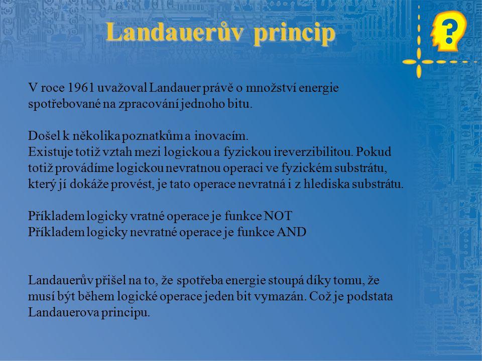 Landauerův princip V roce 1961 uvažoval Landauer právě o množství energie spotřebované na zpracování jednoho bitu.