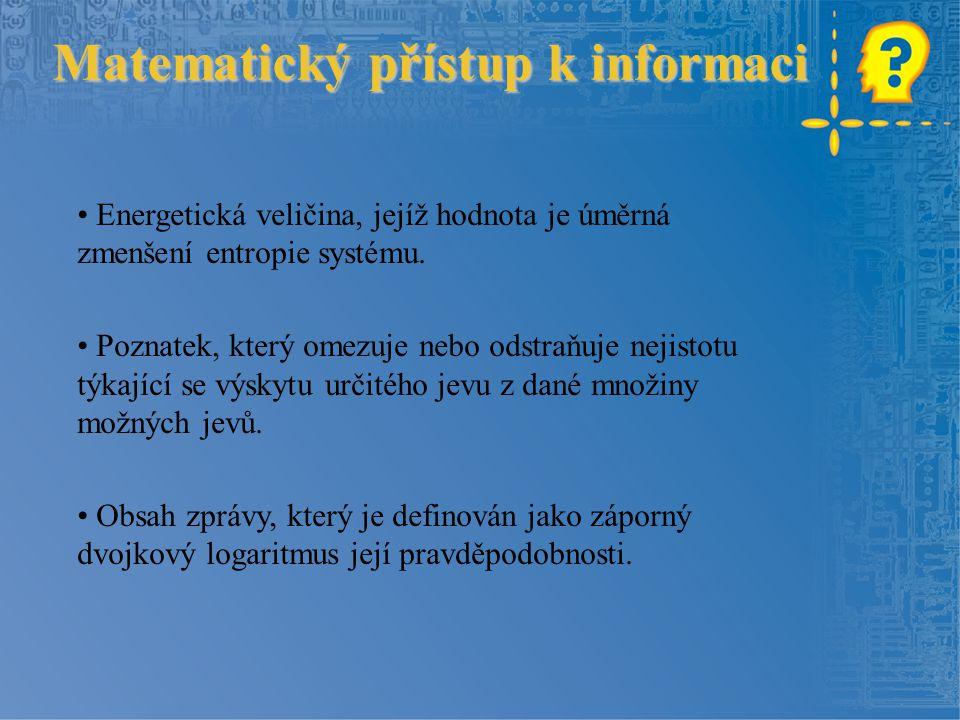 Matematický přístup k informaci Energetická veličina, jejíž hodnota je úměrná zmenšení entropie systému.