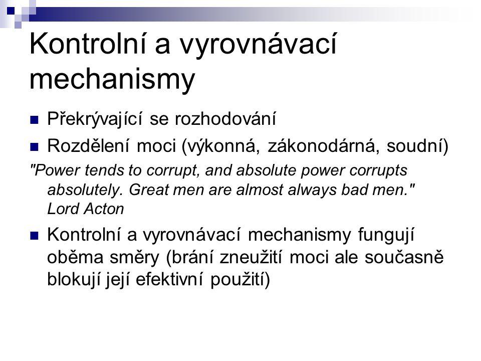 Kontrolní a vyrovnávací mechanismy Překrývající se rozhodování Rozdělení moci (výkonná, zákonodárná, soudní)