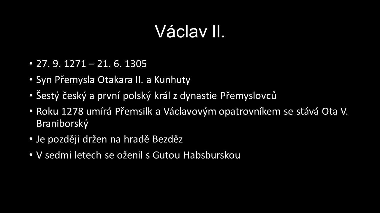 27. 9. 1271 – 21. 6. 1305 Syn Přemysla Otakara II. a Kunhuty Šestý český a první polský král z dynastie Přemyslovců Roku 1278 umírá Přemsilk a Václavo