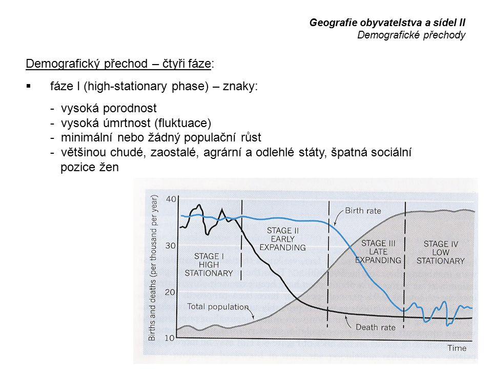 Demografický přechod – čtyři fáze:  fáze I (high-stationary phase) – znaky: - vysoká porodnost - vysoká úmrtnost (fluktuace) - minimální nebo žádný p