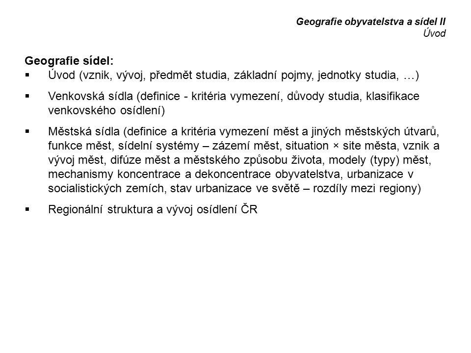 Geografie sídel:  Úvod (vznik, vývoj, předmět studia, základní pojmy, jednotky studia, …)  Venkovská sídla (definice - kritéria vymezení, důvody stu