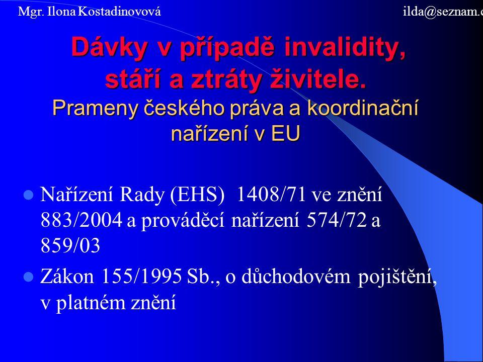Dávky v případě invalidity, stáří a ztráty živitele. Prameny českého práva a koordinační nařízení v EU Dávky v případě invalidity, stáří a ztráty živi