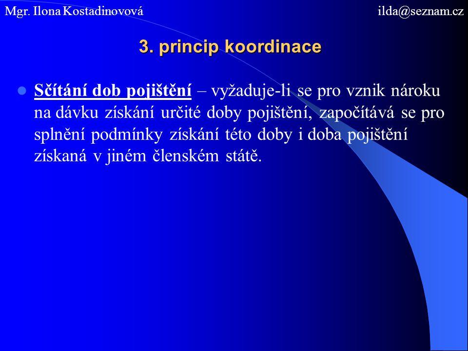 3. princip koordinace Sčítání dob pojištění – vyžaduje-li se pro vznik nároku na dávku získání určité doby pojištění, započítává se pro splnění podmín