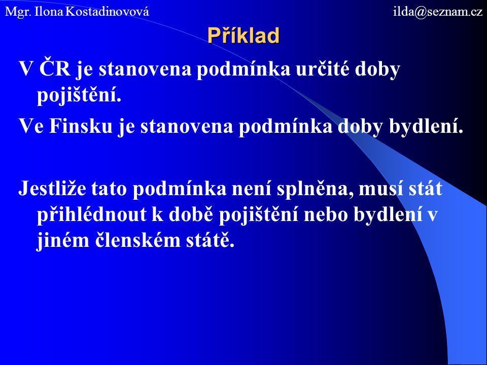 Příklad V ČR je stanovena podmínka určité doby pojištění. Ve Finsku je stanovena podmínka doby bydlení. Jestliže tato podmínka není splněna, musí stát