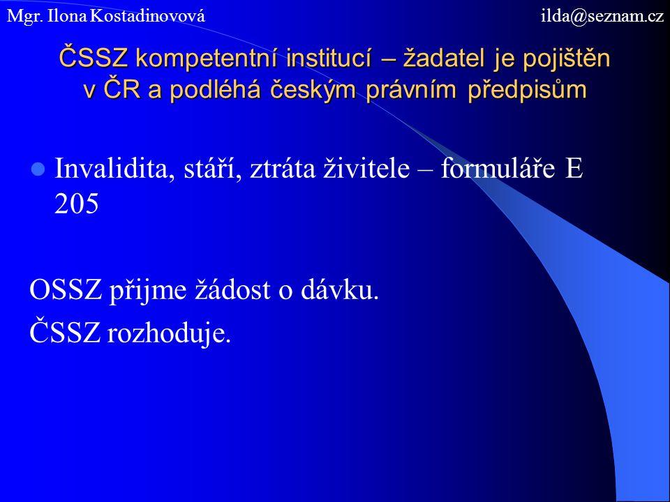 ČSSZ kompetentní institucí – žadatel je pojištěn v ČR a podléhá českým právním předpisům Invalidita, stáří, ztráta živitele – formuláře E 205 OSSZ při