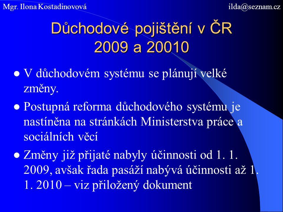 Důchodové pojištění v ČR 2009 a 20010 ● V důchodovém systému se plánují velké změny. ● Postupná reforma důchodového systému je nastíněna na stránkách