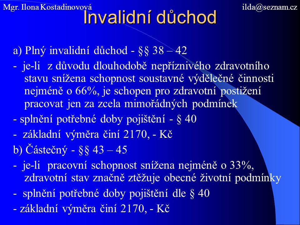 Invalidní důchod a) Plný invalidní důchod - §§ 38 – 42 - je-li z důvodu dlouhodobě nepříznivého zdravotního stavu snížena schopnost soustavné výdělečn