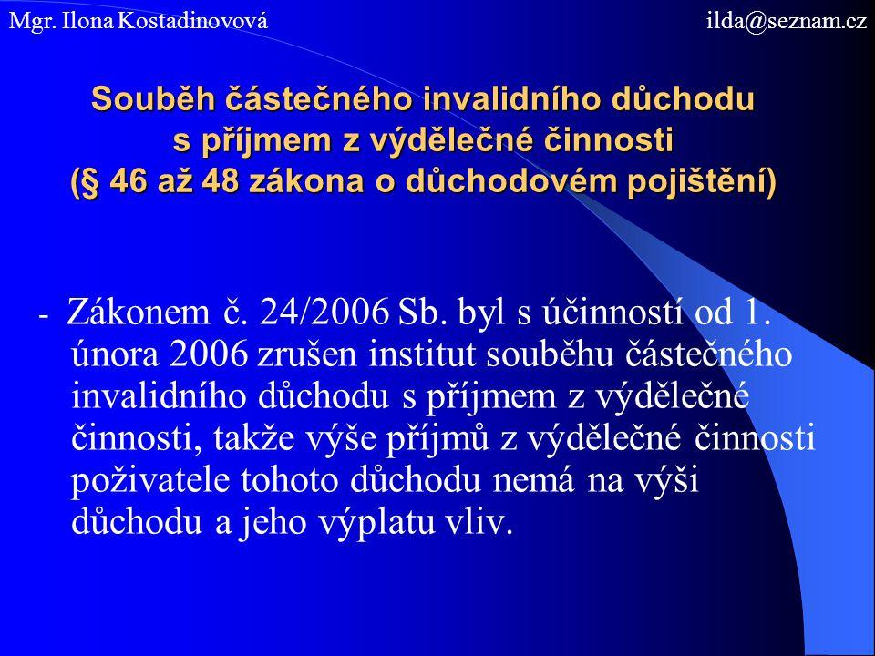 Souběh částečného invalidního důchodu s příjmem z výdělečné činnosti (§ 46 až 48 zákona o důchodovém pojištění) - Zákonem č. 24/2006 Sb. byl s účinnos