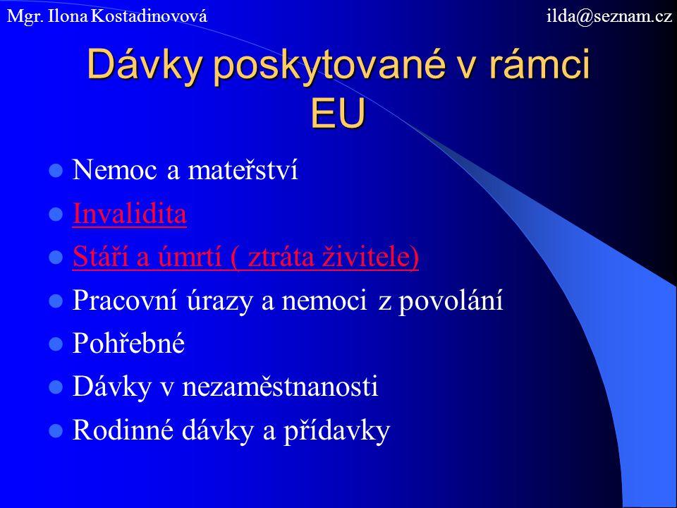 Dávky poskytované v rámci EU Nemoc a mateřství Invalidita Stáří a úmrtí ( ztráta živitele) Pracovní úrazy a nemoci z povolání Pohřebné Dávky v nezaměs