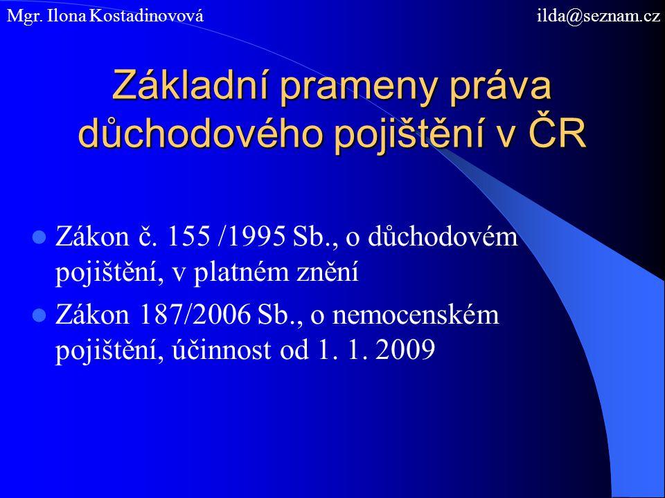Základní prameny práva důchodového pojištění v ČR Zákon č. 155 /1995 Sb., o důchodovém pojištění, v platném znění Zákon 187/2006 Sb., o nemocenském po