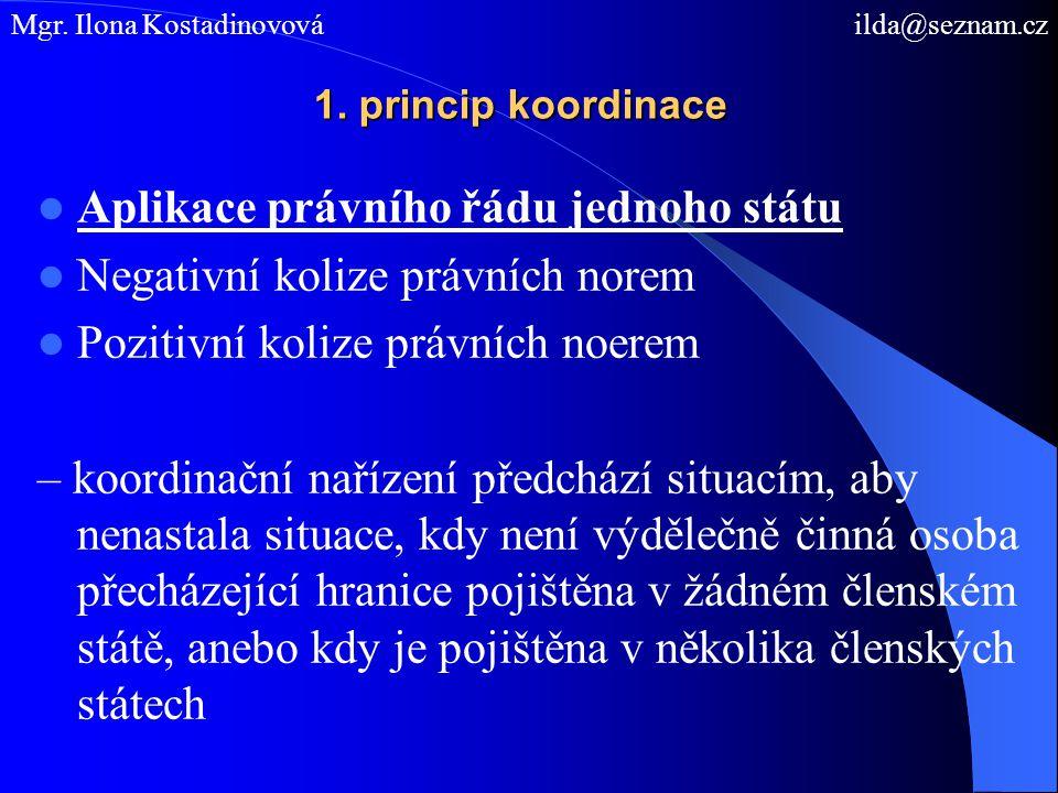 1. princip koordinace Aplikace právního řádu jednoho státu Negativní kolize právních norem Pozitivní kolize právních noerem – koordinační nařízení pře