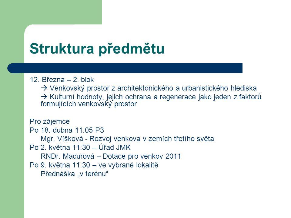Struktura předmětu 12. Března – 2. blok  Venkovský prostor z architektonického a urbanistického hlediska  Kulturní hodnoty, jejich ochrana a regener