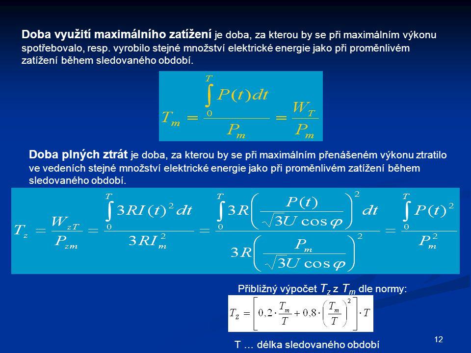 12 Doba využití maximálního zatížení je doba, za kterou by se při maximálním výkonu spotřebovalo, resp. vyrobilo stejné množství elektrické energie ja