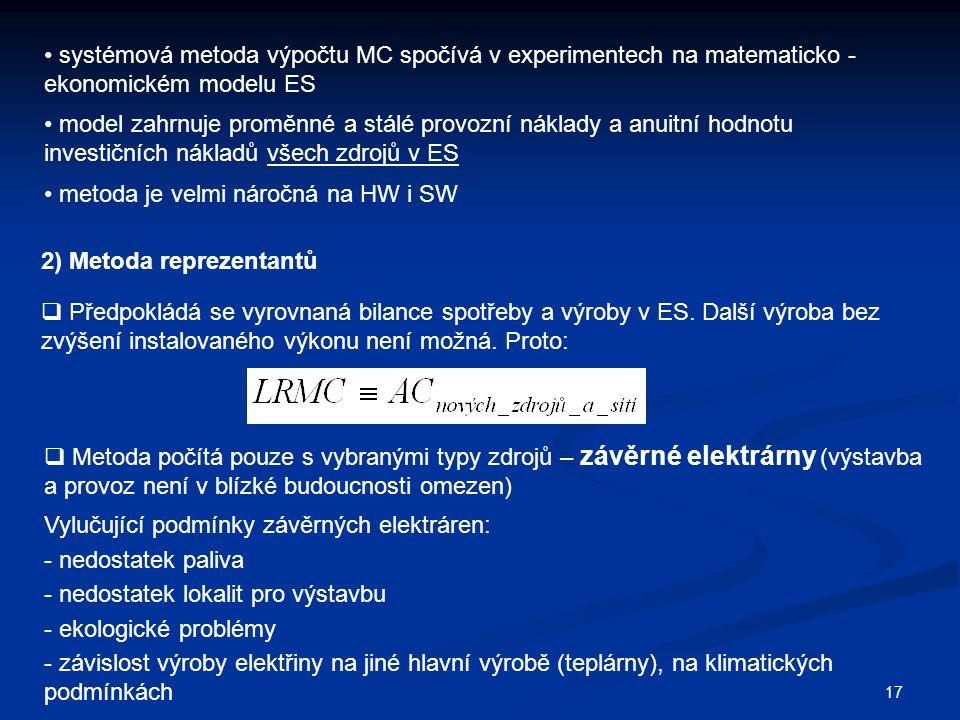 17 systémová metoda výpočtu MC spočívá v experimentech na matematicko - ekonomickém modelu ES model zahrnuje proměnné a stálé provozní náklady a anuit