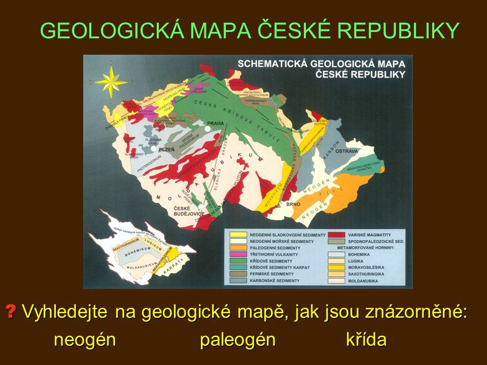 ? Vyhledejte na geologické mapě, jak jsou znázorněné: neogénpaleogénkřída GEOLOGICKÁ MAPA ČESKÉ REPUBLIKY