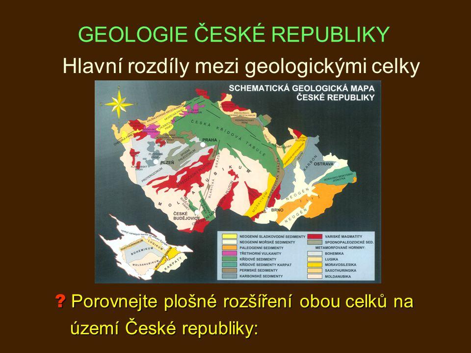 ? Porovnejte plošné rozšíření obou celků na území České republiky: území České republiky: Hlavní rozdíly mezi geologickými celky GEOLOGIE ČESKÉ REPUBLIKY