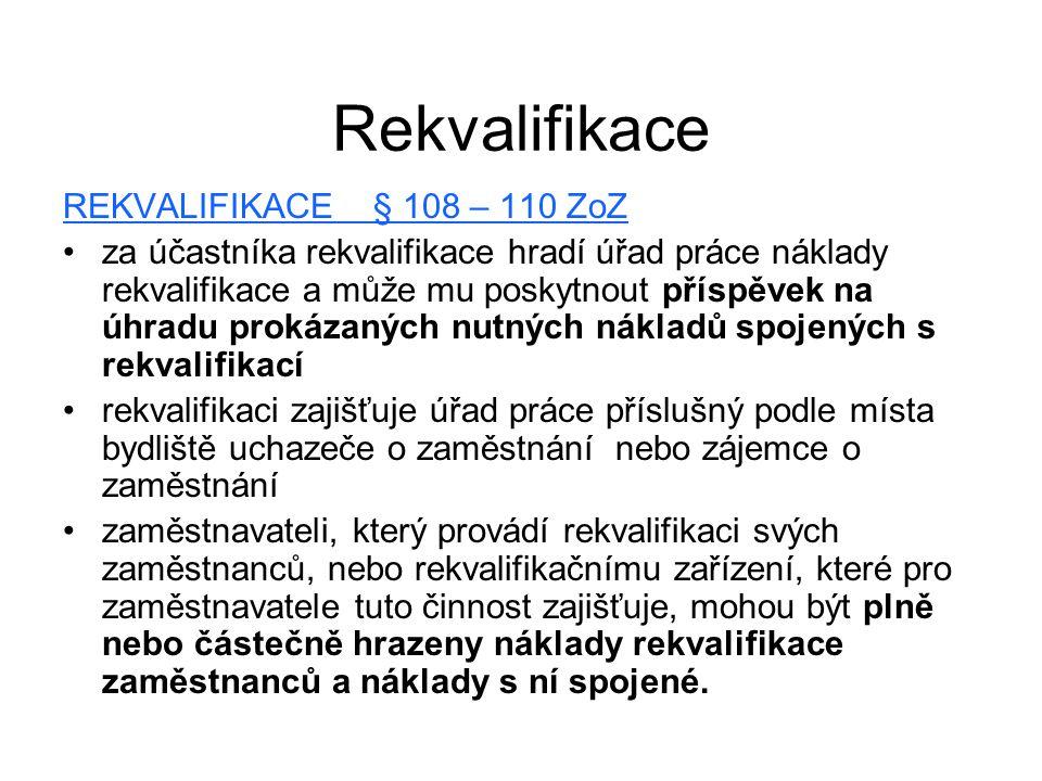 Rekvalifikace REKVALIFIKACE § 108 – 110 ZoZ za účastníka rekvalifikace hradí úřad práce náklady rekvalifikace a může mu poskytnout příspěvek na úhradu