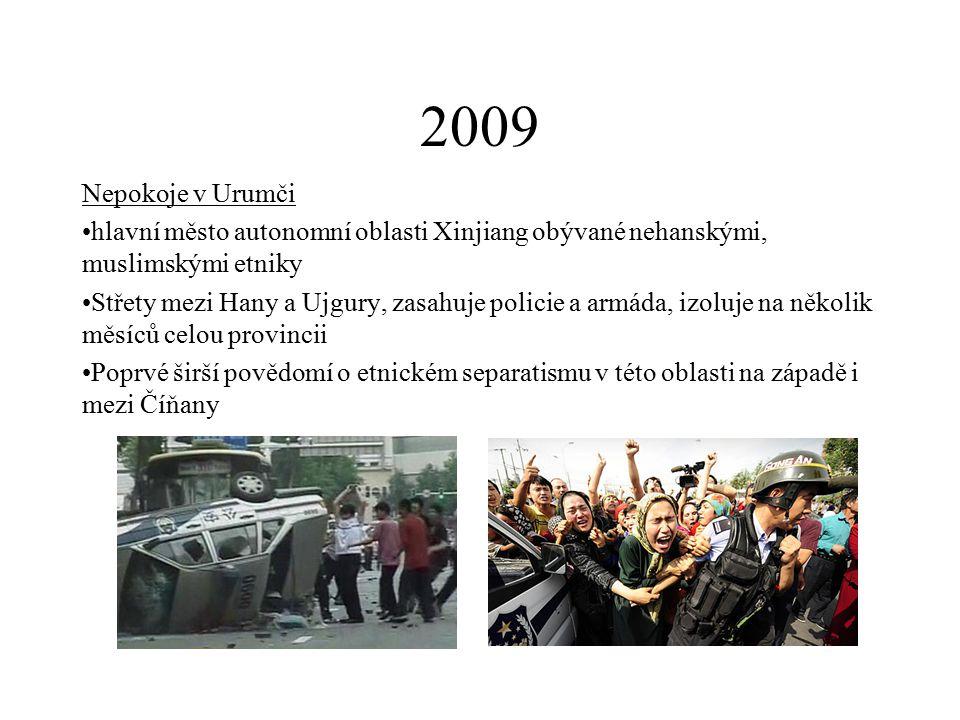 2009 Nepokoje v Urumči hlavní město autonomní oblasti Xinjiang obývané nehanskými, muslimskými etniky Střety mezi Hany a Ujgury, zasahuje policie a ar