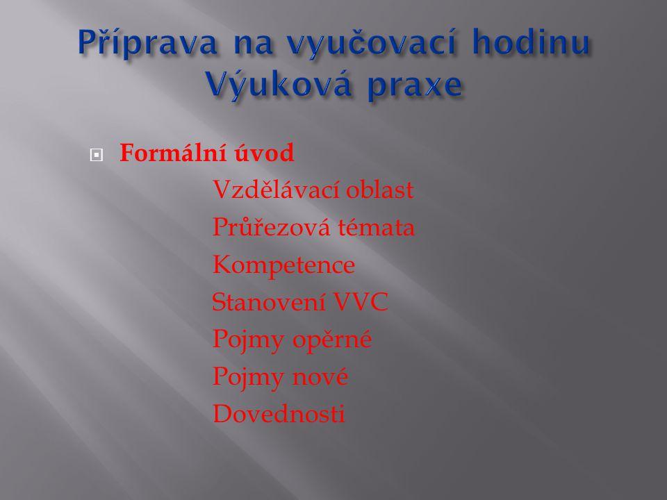  Formální úvod Vzdělávací oblast Průřezová témata Kompetence Stanovení VVC Pojmy opěrné Pojmy nové Dovednosti