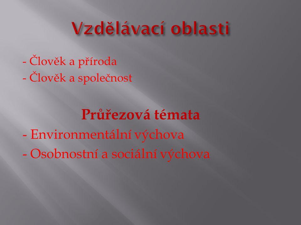 - Člověk a příroda - Člověk a společnost Průřezová témata - Environmentální výchova - Osobnostní a sociální výchova