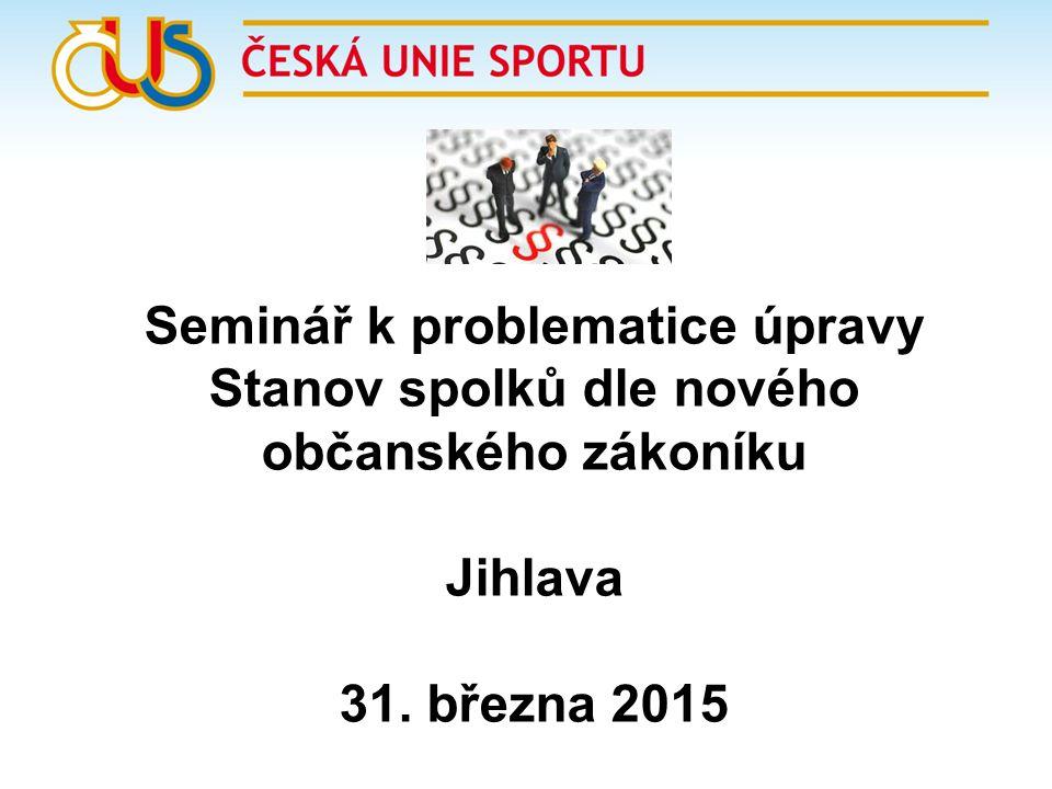 Seminář k problematice úpravy Stanov spolků dle nového občanského zákoníku Jihlava 31. března 2015