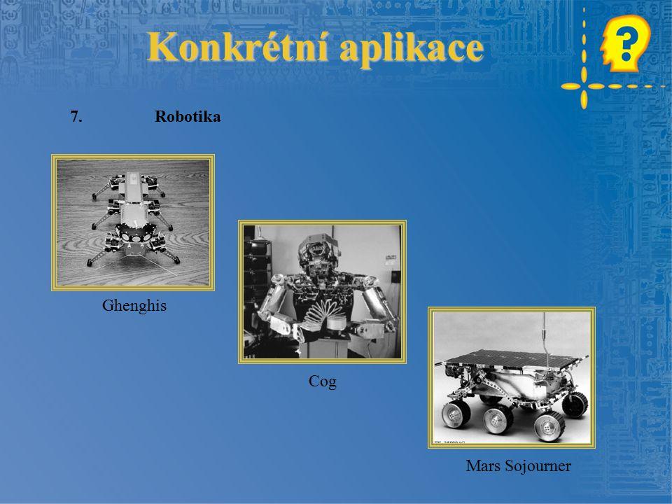 Konkrétní aplikace 7.Robotika Mars Sojourner Cog Ghenghis