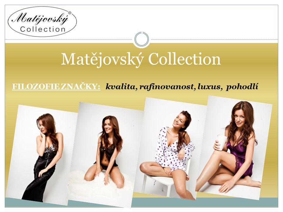l Matějovský Collection FILOZOFIE ZNAČKY: kvalita, rafinovanost, luxus, pohodlí