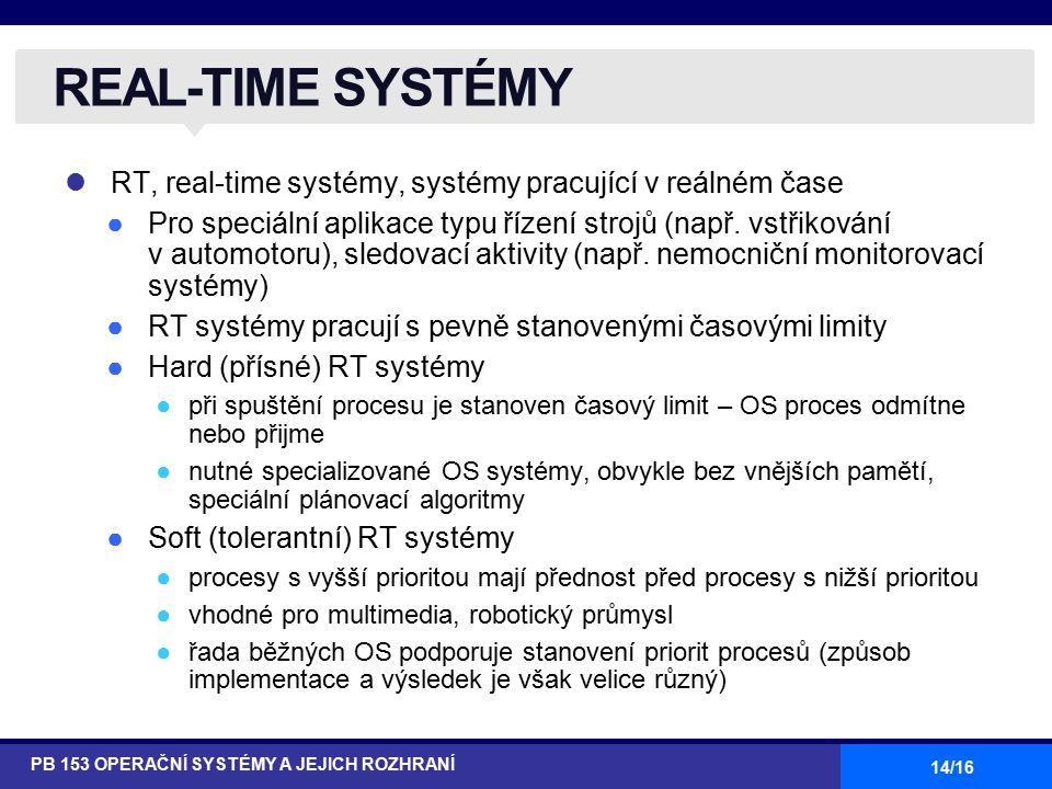 14/16 RT, real-time systémy, systémy pracující v reálném čase ●Pro speciální aplikace typu řízení strojů (např. vstřikování v automotoru), sledovací a