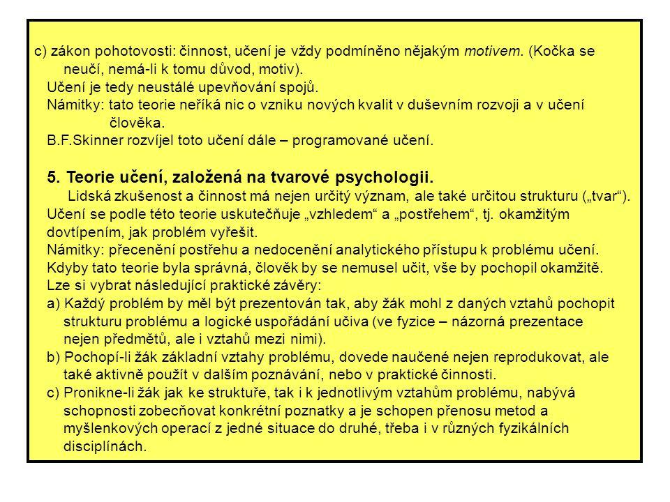 c) zákon pohotovosti: činnost, učení je vždy podmíněno nějakým motivem. (Kočka se neučí, nemá-li k tomu důvod, motiv). Učení je tedy neustálé upevňová