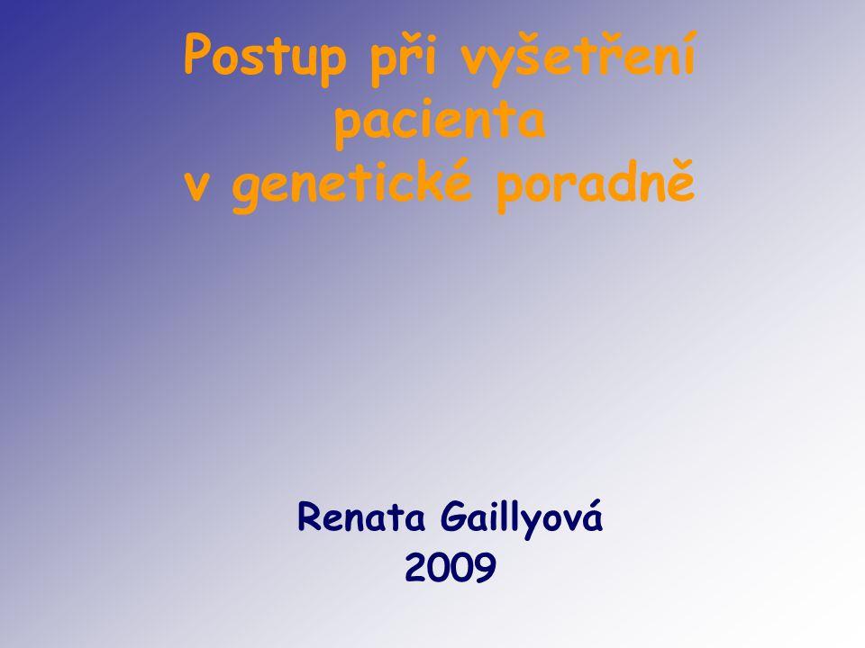 Postup při vyšetření pacienta v genetické poradně Renata Gaillyová 2009