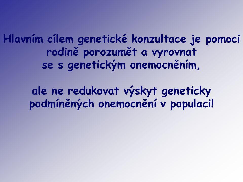 Hlavním cílem genetické konzultace je pomoci rodině porozumět a vyrovnat se s genetickým onemocněním, ale ne redukovat výskyt geneticky podmíněných on