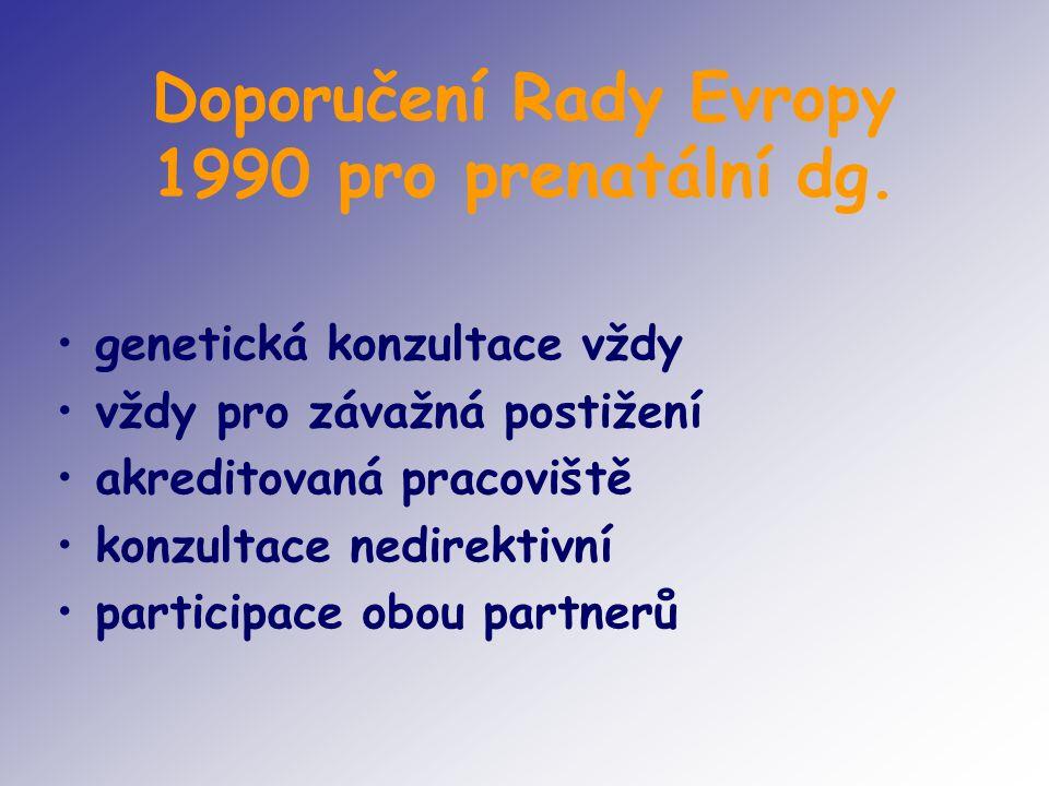 Doporučení Rady Evropy 1990 pro prenatální dg. genetická konzultace vždy vždy pro závažná postižení akreditovaná pracoviště konzultace nedirektivní pa