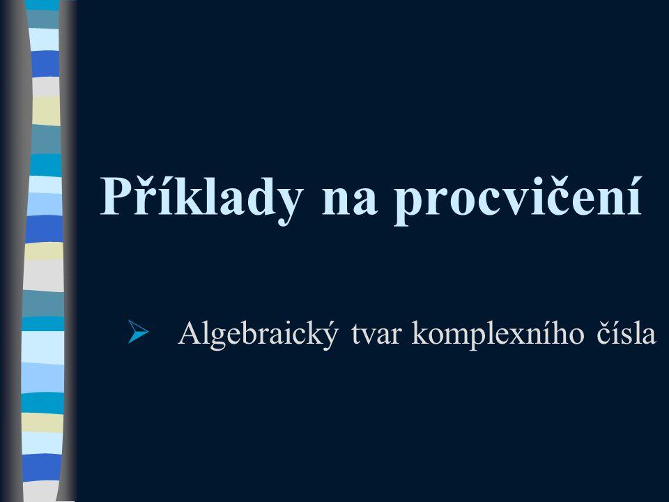 9.Určete KČ opačné a komplexně sdružené.