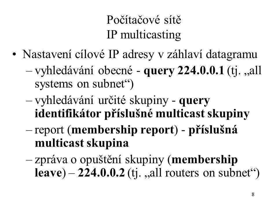 """88 Počítačové sítě IP multicasting Nastavení cílové IP adresy v záhlaví datagramu –vyhledávání obecné - query 224.0.0.1 (tj. """"all systems on subnet"""")"""