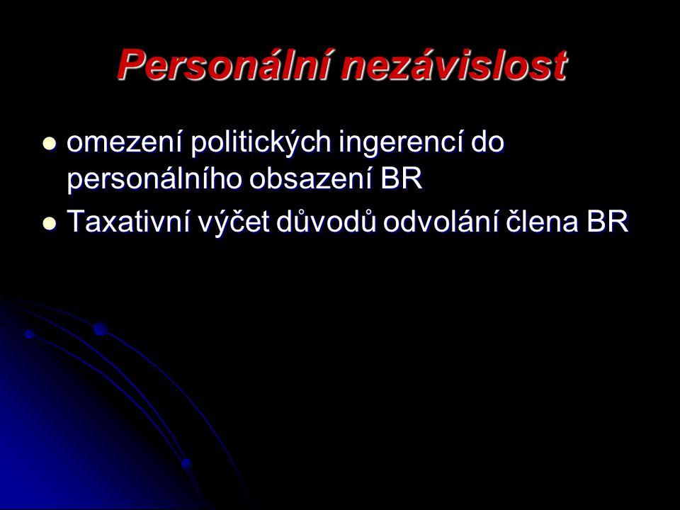 Personální nezávislost omezení politických ingerencí do personálního obsazení BR omezení politických ingerencí do personálního obsazení BR Taxativní výčet důvodů odvolání člena BR Taxativní výčet důvodů odvolání člena BR