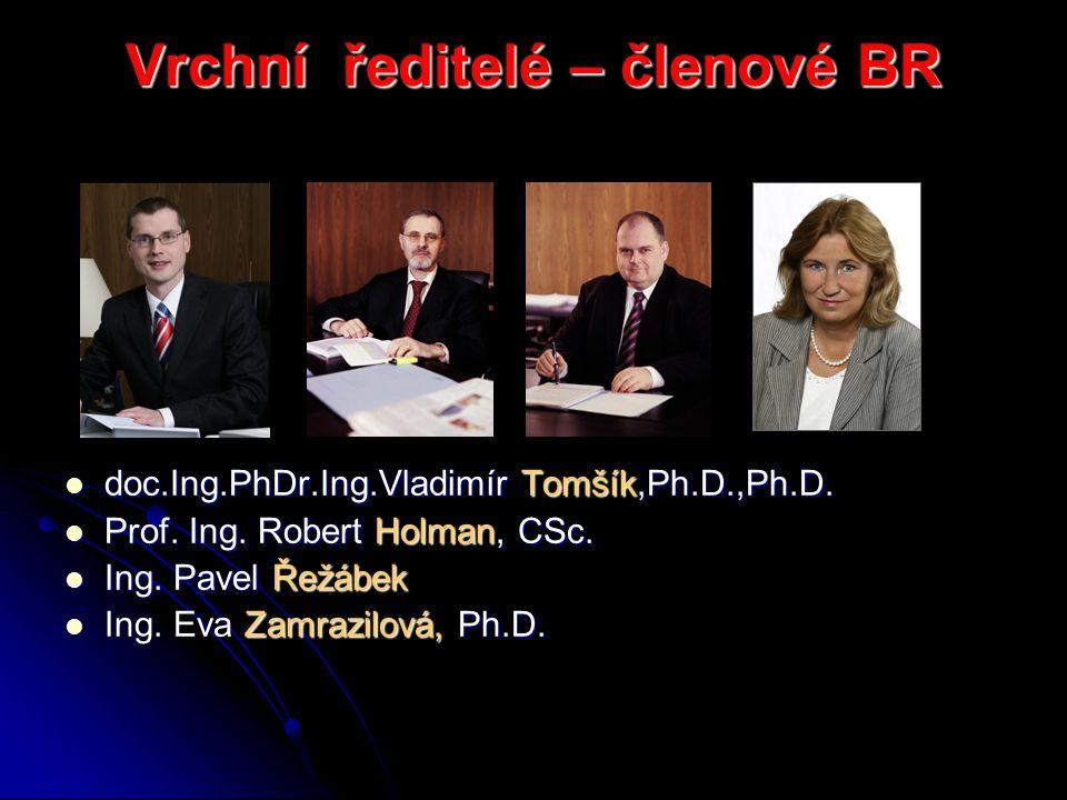 Vrchní ředitelé – členové BR doc.Ing.PhDr.Ing.Vladimír Tomšík,Ph.D.,Ph.D.