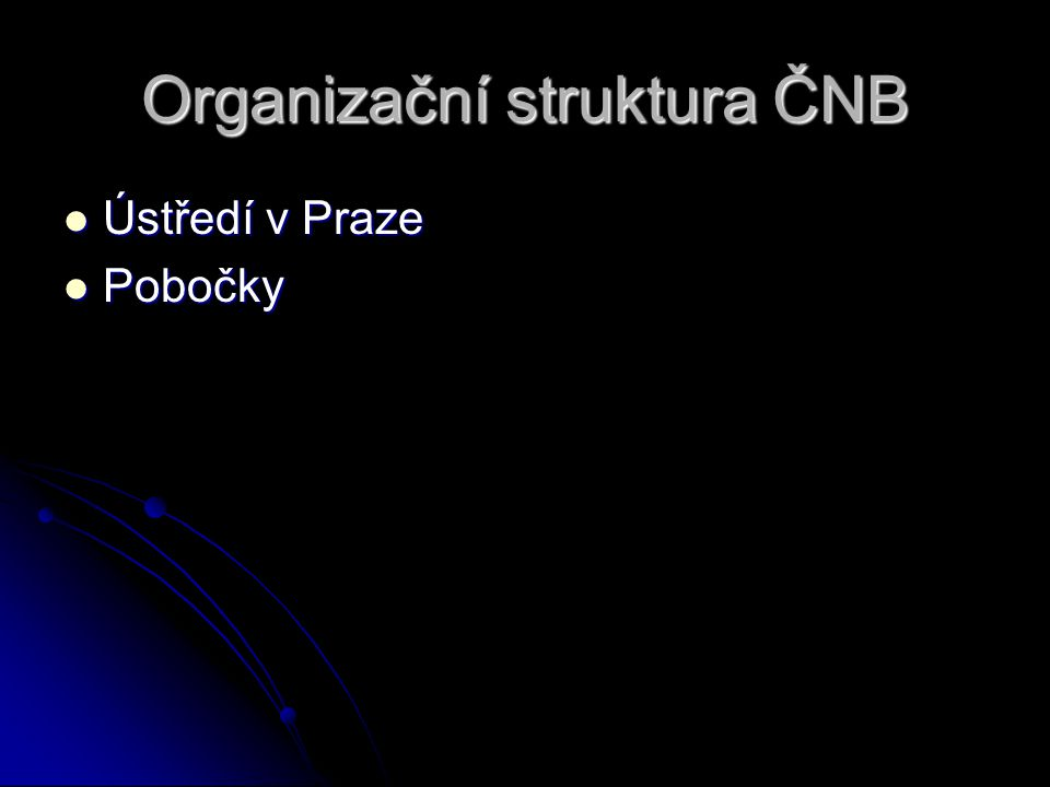 Organizační struktura ČNB Ústředí v Praze Ústředí v Praze Pobočky Pobočky