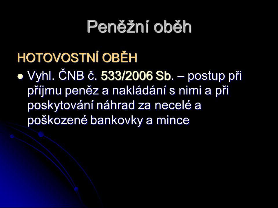 Peněžní oběh HOTOVOSTNÍ OBĚH Vyhl.ČNB č. 533/2006 Sb.
