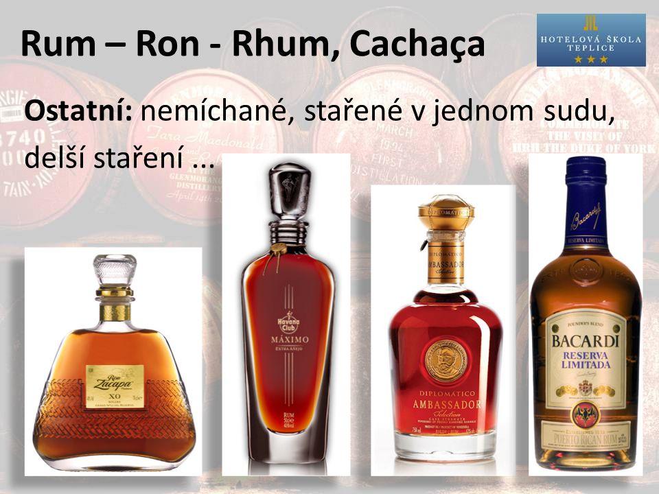 Rum – Ron - Rhum, Cachaça Ostatní: nemíchané, stařené v jednom sudu, delší staření...