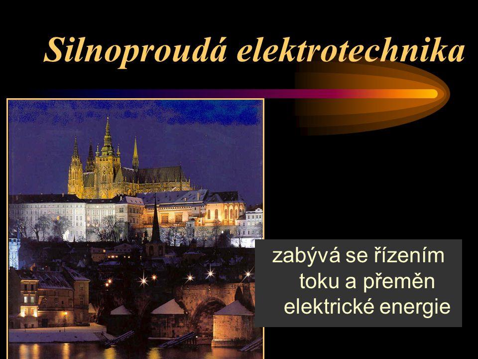 Silnoproudá elektrotechnika zabývá se řízením toku a přeměn elektrické energie