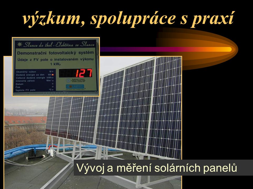 výzkum, spolupráce s praxí Vývoj a měření solárních panelů