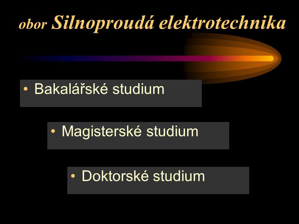 obor Silnoproudá elektrotechnika Bakalářské studium Magisterské studium Doktorské studium