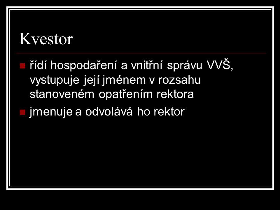 Kvestor řídí hospodaření a vnitřní správu VVŠ, vystupuje její jménem v rozsahu stanoveném opatřením rektora jmenuje a odvolává ho rektor