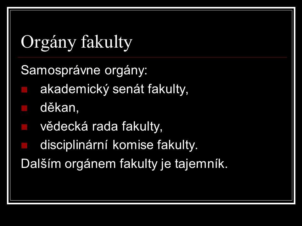 Orgány fakulty Samosprávne orgány: akademický senát fakulty, děkan, vědecká rada fakulty, disciplinární komise fakulty.